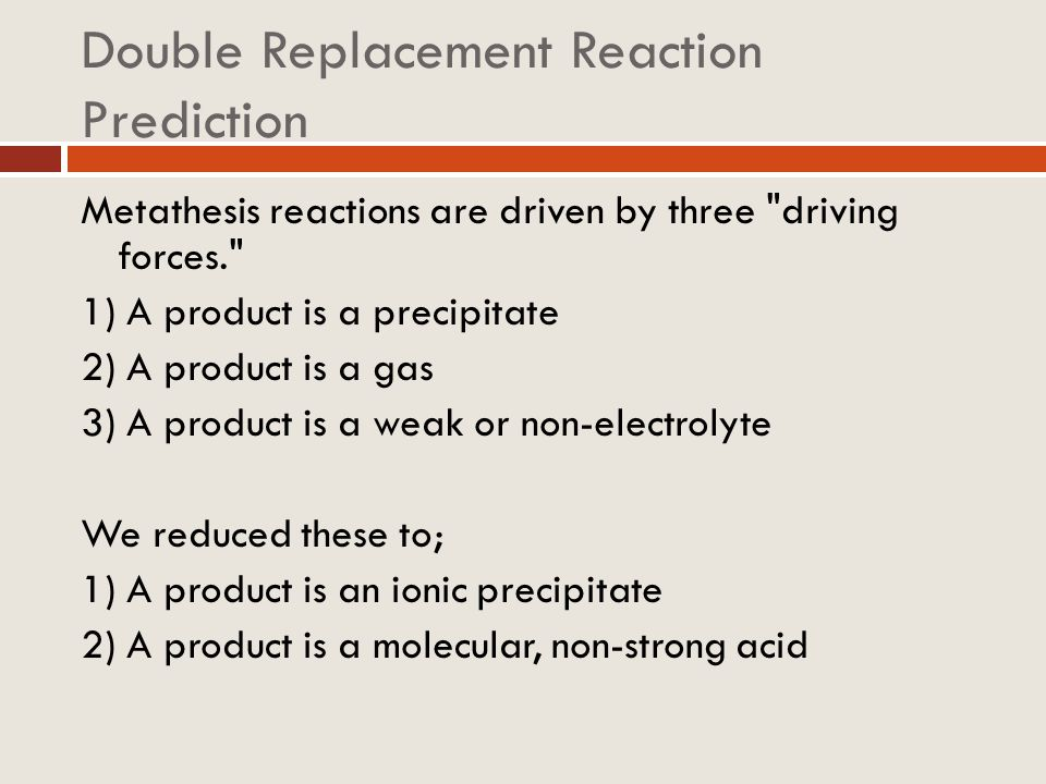 Double Replacement Reaction Prediction Metathesis reactions are driven by three