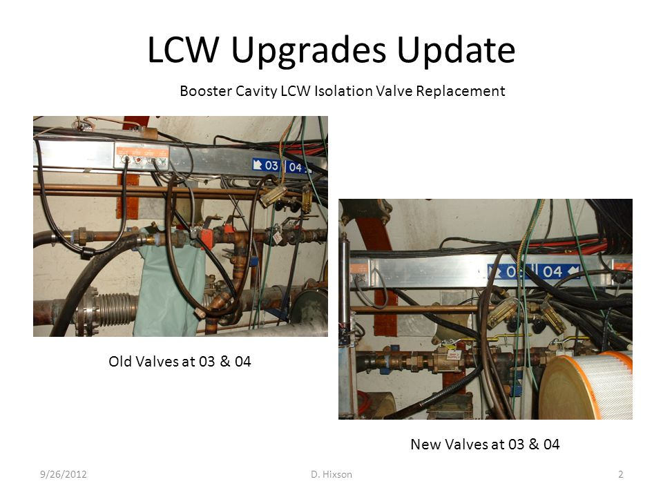LCW Upgrades Update 9/26/2012D. Hixson2 Old Valves at 03 & 04 New Valves at 03 & 04 Booster Cavity LCW Isolation Valve Replacement