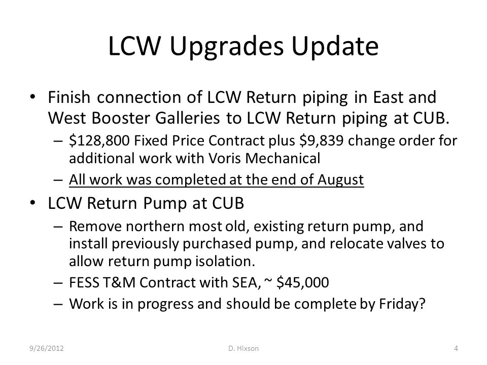 LCW Upgrades Update Finish connection of LCW Return piping in East and West Booster Galleries to LCW Return piping at CUB. – $128,800 Fixed Price Cont