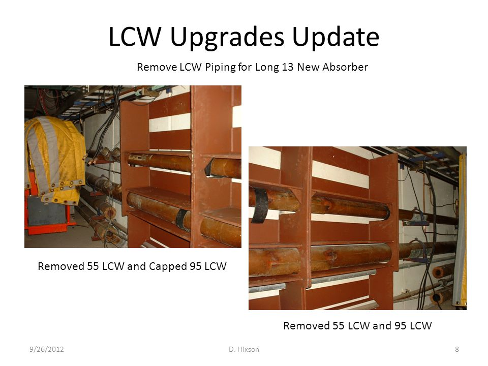 LCW Upgrades Update 9/26/2012D. Hixson8 Removed 55 LCW and Capped 95 LCW Removed 55 LCW and 95 LCW Remove LCW Piping for Long 13 New Absorber