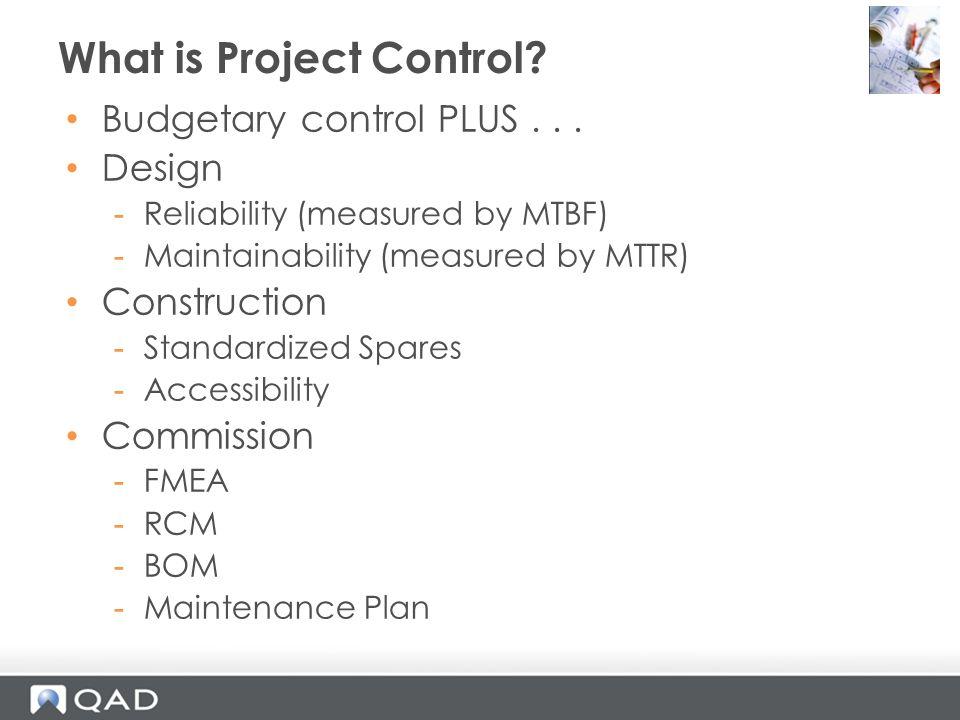 Budgetary control PLUS... Design -Reliability (measured by MTBF) -Maintainability (measured by MTTR) Construction -Standardized Spares -Accessibility