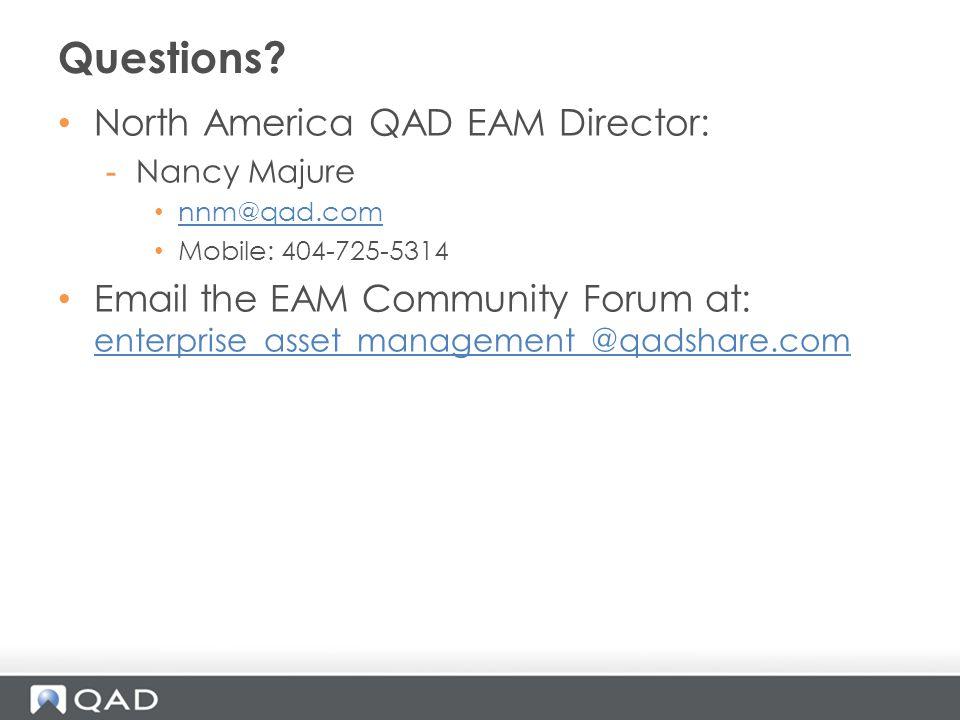 North America QAD EAM Director: -Nancy Majure nnm@qad.com Mobile: 404-725-5314 Email the EAM Community Forum at: enterprise_asset_management_@qadshare