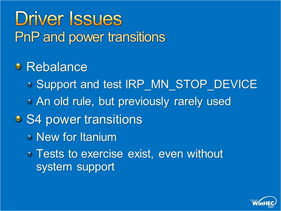 Rebalance Support and test IRP_MN_STOP_DEVICE An old rule, but previously rarely used S4 power transitions New for Itanium Tests to exercise exist, ev