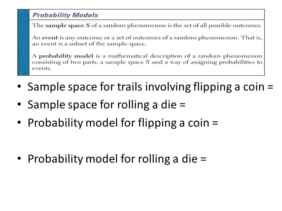 Sample space for trails involving flipping a coin = Sample space for rolling a die = Probability model for flipping a coin = Probability model for rol