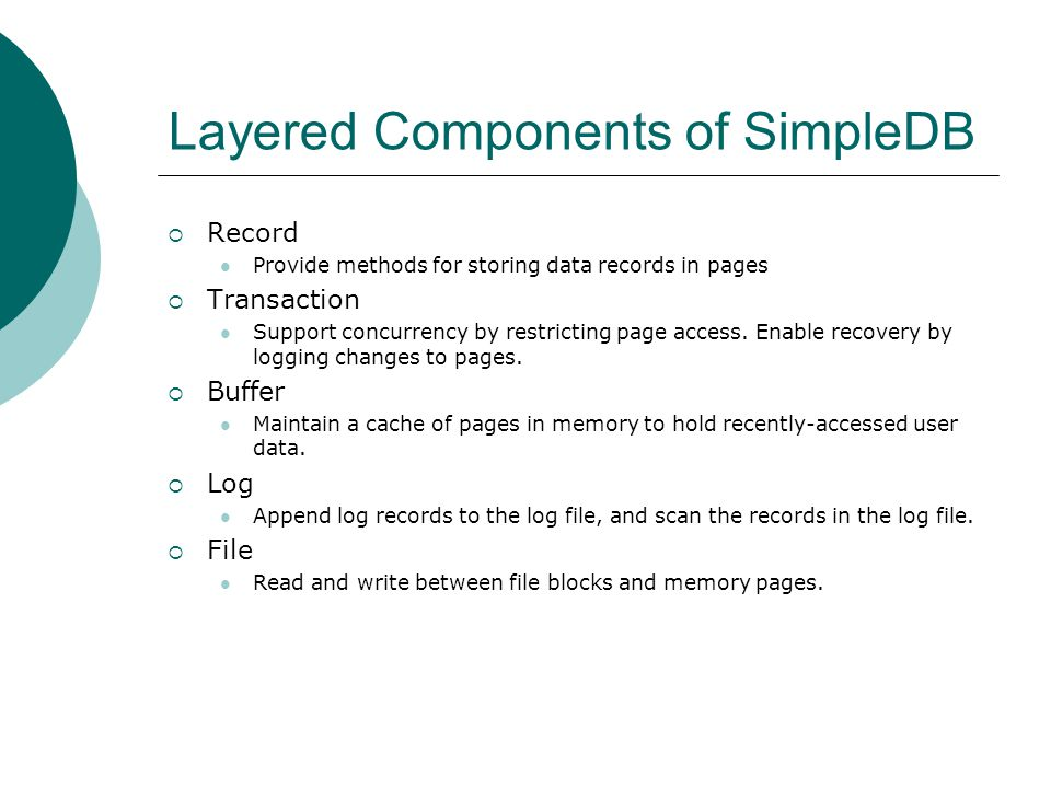 Layered Components of SimpleDB Record Provide methods for storing data records in pages Transaction Support concurrency by restricting page access. En