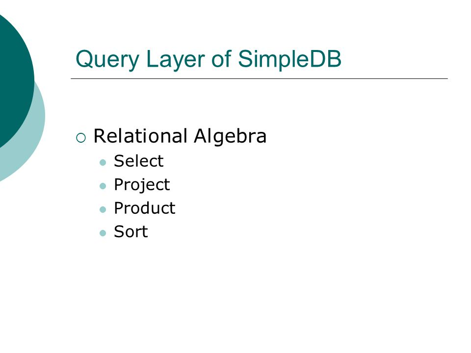 Query Layer of SimpleDB Relational Algebra Select Project Product Sort