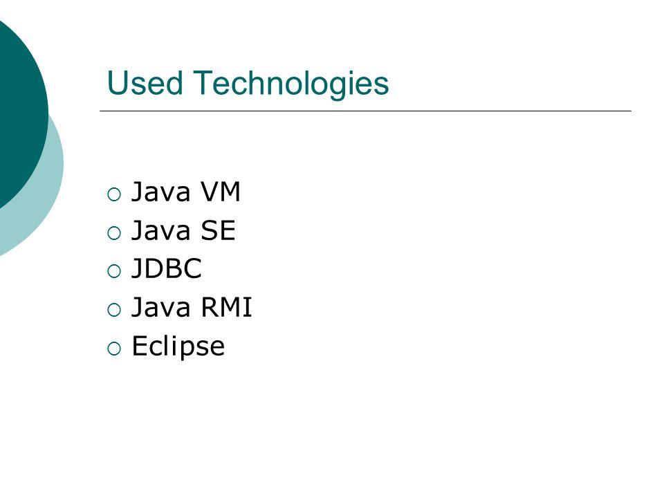 Used Technologies Java VM Java SE JDBC Java RMI Eclipse