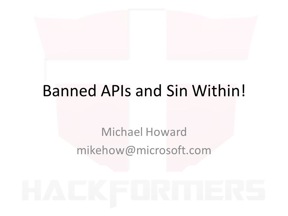 Banned APIs and Sin Within! Michael Howard mikehow@microsoft.com