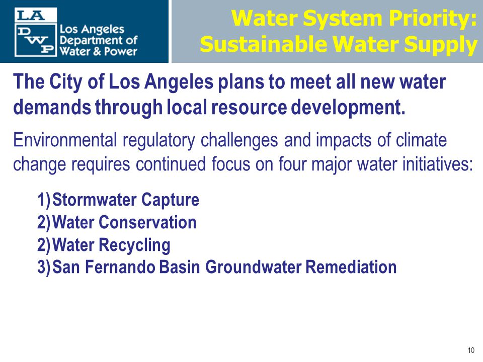 10 Water System Priority: Sustainable Water Supply The City of Los Angeles plans to meet all new water demands through local resource development.