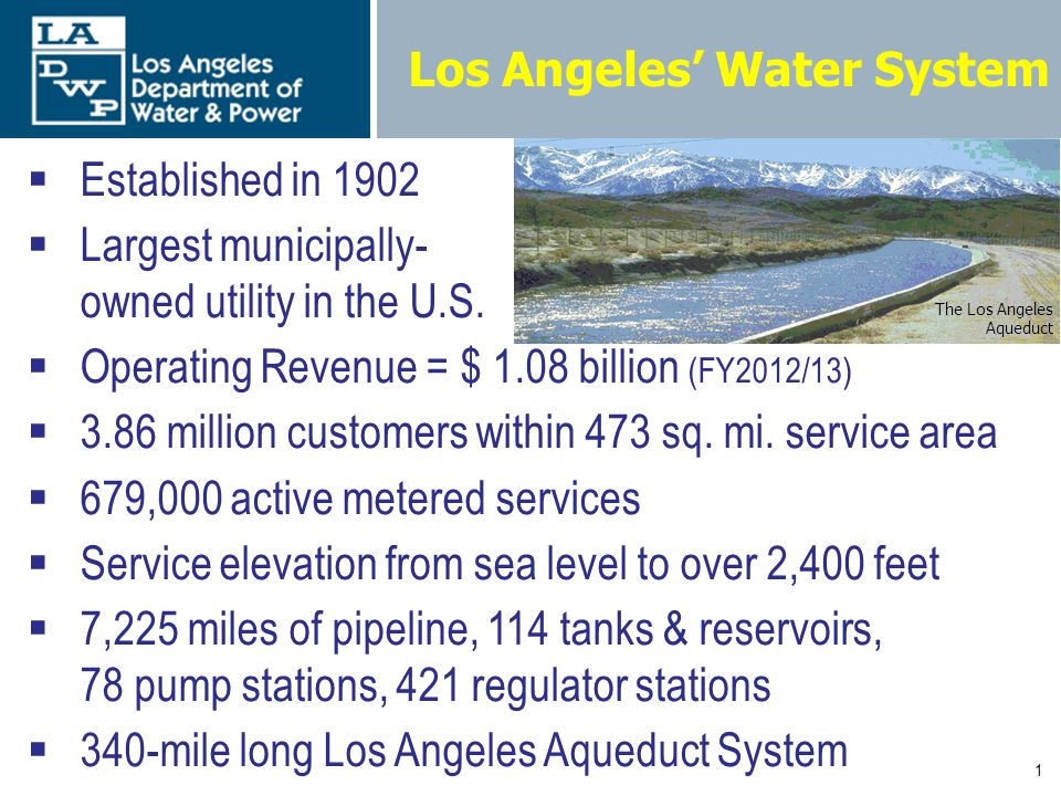 1 Los Angeles Water System Established in 1902 Largest municipally- owned utility in the U.S.