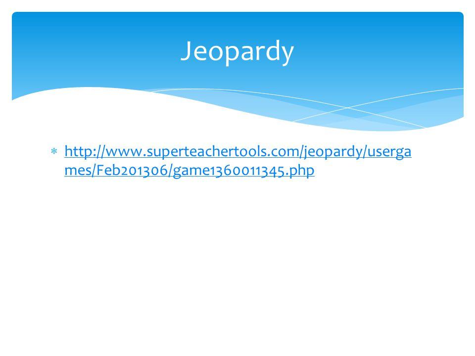 http://www.superteachertools.com/jeopardy/userga mes/Feb201306/game1360011345.php http://www.superteachertools.com/jeopardy/userga mes/Feb201306/game1360011345.php Jeopardy