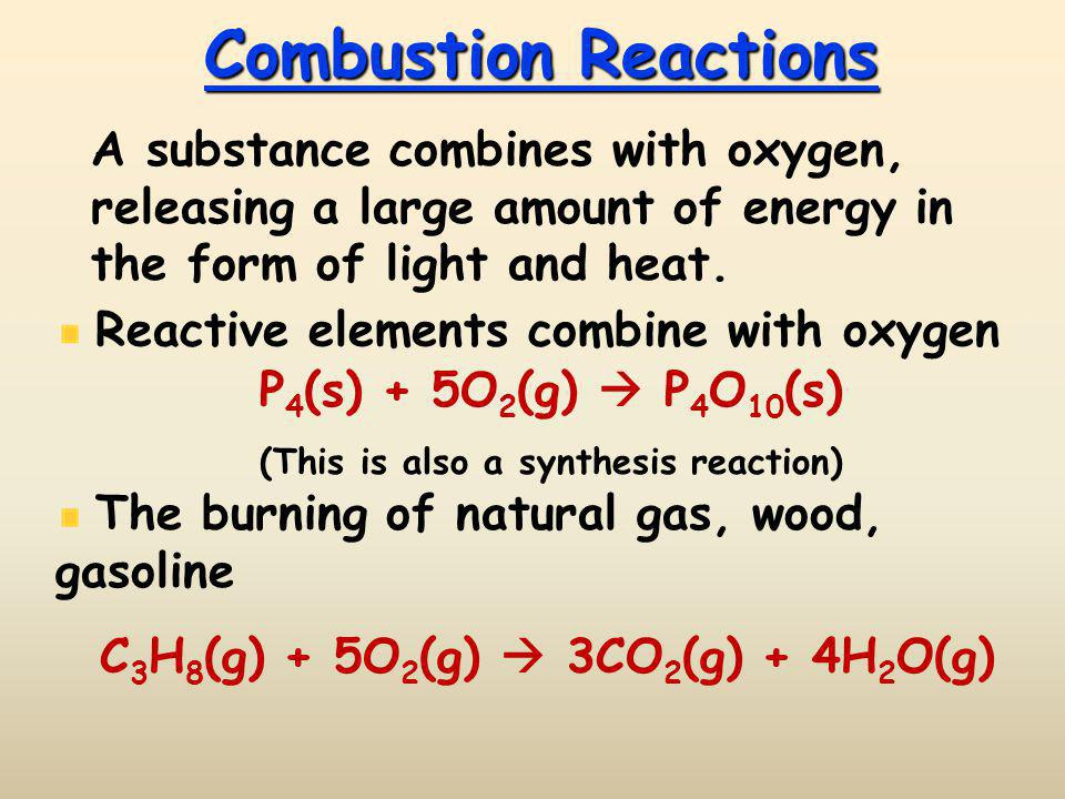 Combustion Reactions A substance combines with oxygen, releasing a large amount of energy in the form of light and heat.