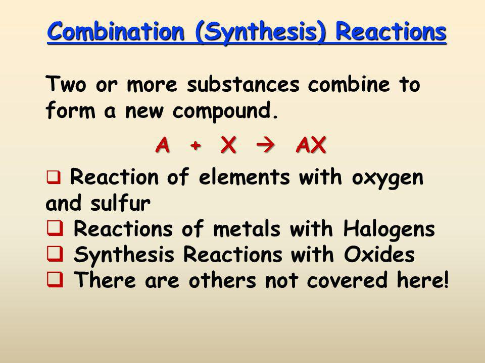 Combination (Synthesis) Reactions Two or more substances combine to form a new compound.