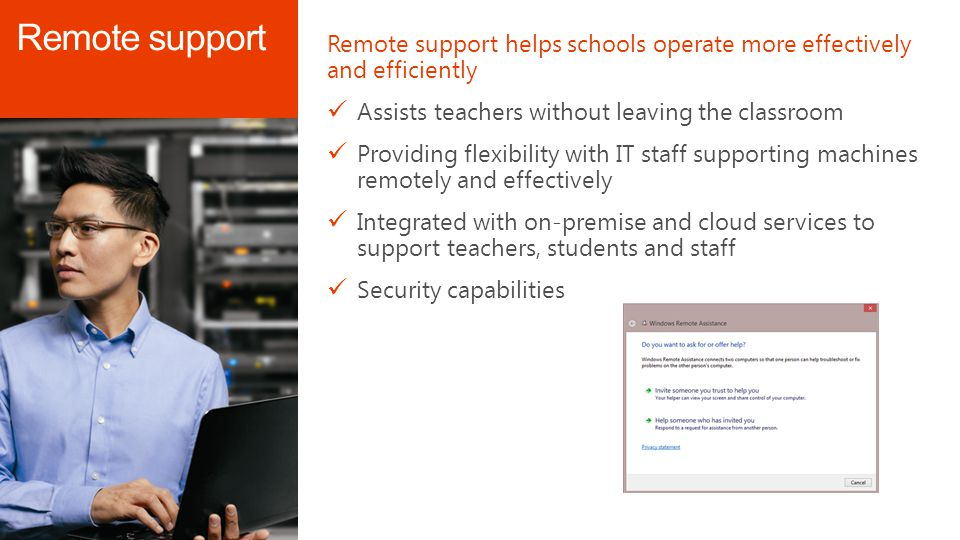 Remote support helps schools operate more effectively and efficiently Assists teachers without leaving the classroom Providing flexibility with IT sta