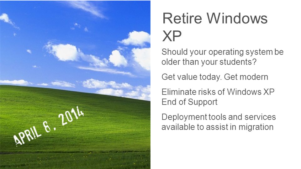 Should your operating system be older than your students? Get value today. Get modern Eliminate risks of Windows XP End of Support Deployment tools an