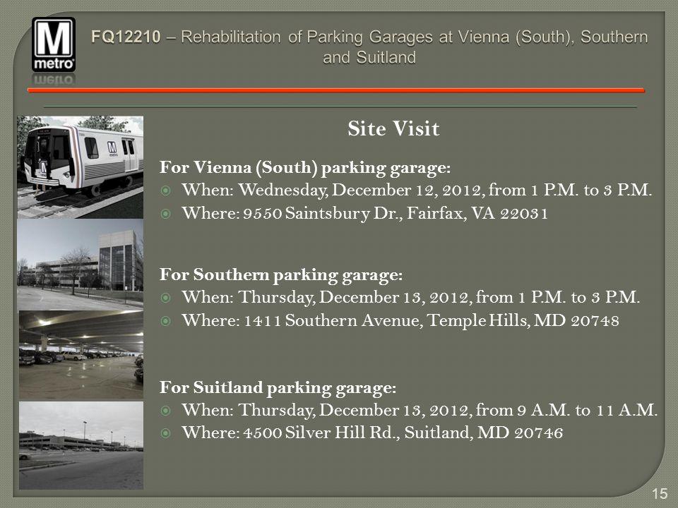 15 Site Visit For Vienna (South) parking garage: When: Wednesday, December 12, 2012, from 1 P.M. to 3 P.M. Where: 9550 Saintsbury Dr., Fairfax, VA 220