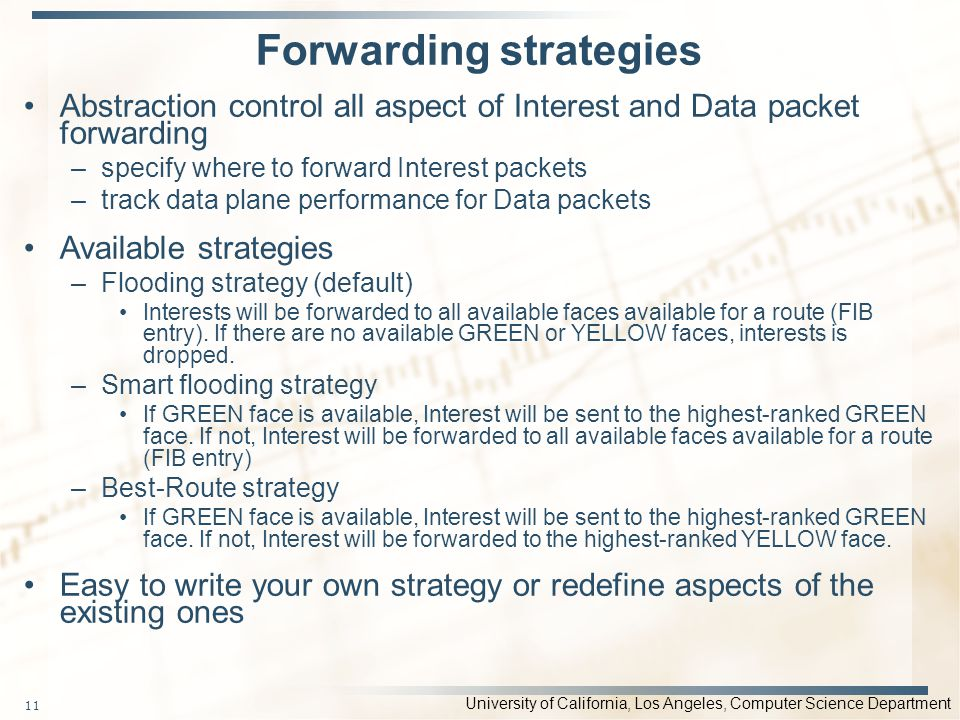 University of California, Los Angeles, Computer Science Department Forwarding strategies 11 Abstraction control all aspect of Interest and Data packet