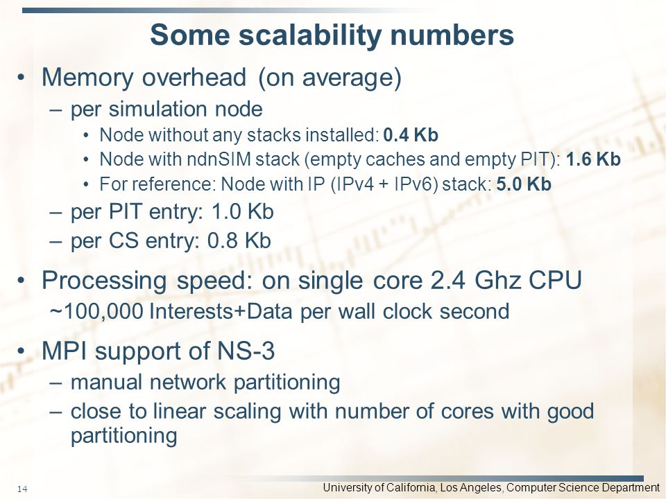 University of California, Los Angeles, Computer Science Department Some scalability numbers Memory overhead (on average) –per simulation node Node wit