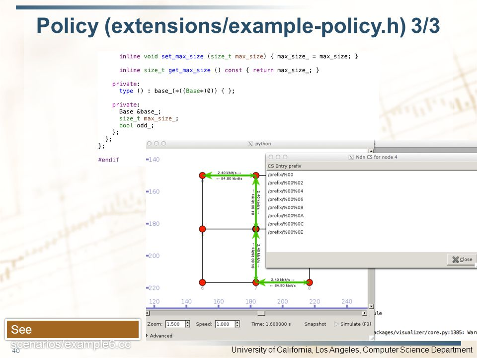 University of California, Los Angeles, Computer Science Department Policy (extensions/example-policy.h) 3/3 40 See scenarios/example6.cc
