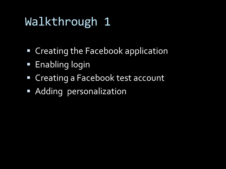 Walkthrough 1 Creating the Facebook application Enabling login Creating a Facebook test account Adding personalization