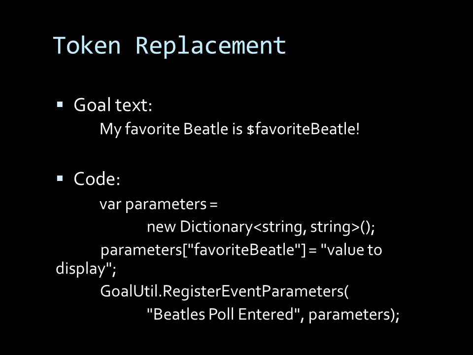 Token Replacement Goal text: My favorite Beatle is $favoriteBeatle! Code: var parameters = new Dictionary (); parameters[
