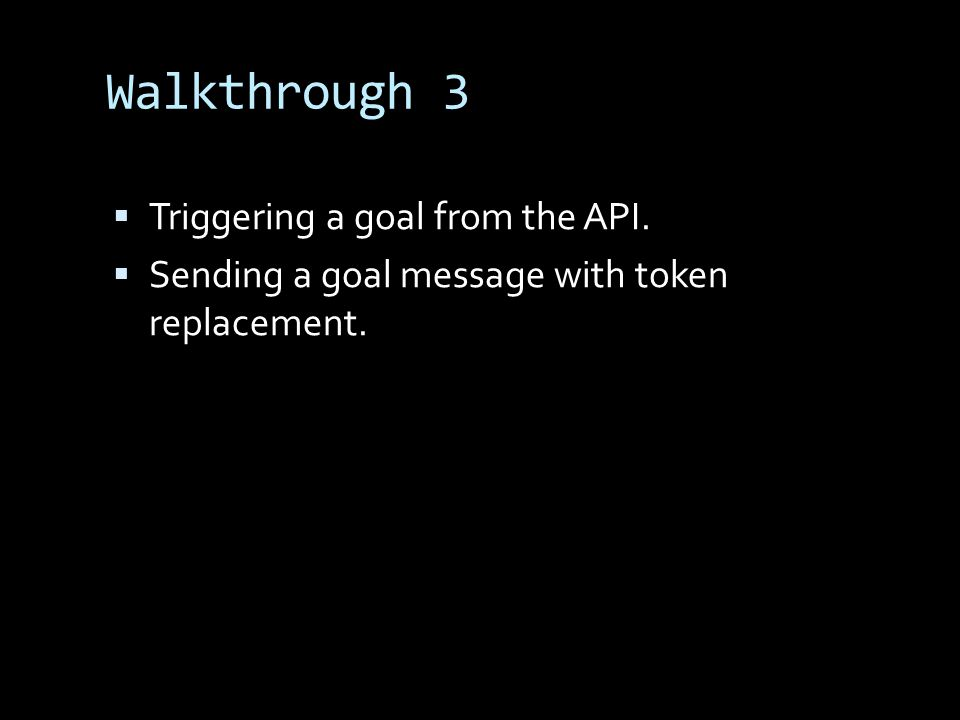 Walkthrough 3 Triggering a goal from the API. Sending a goal message with token replacement.