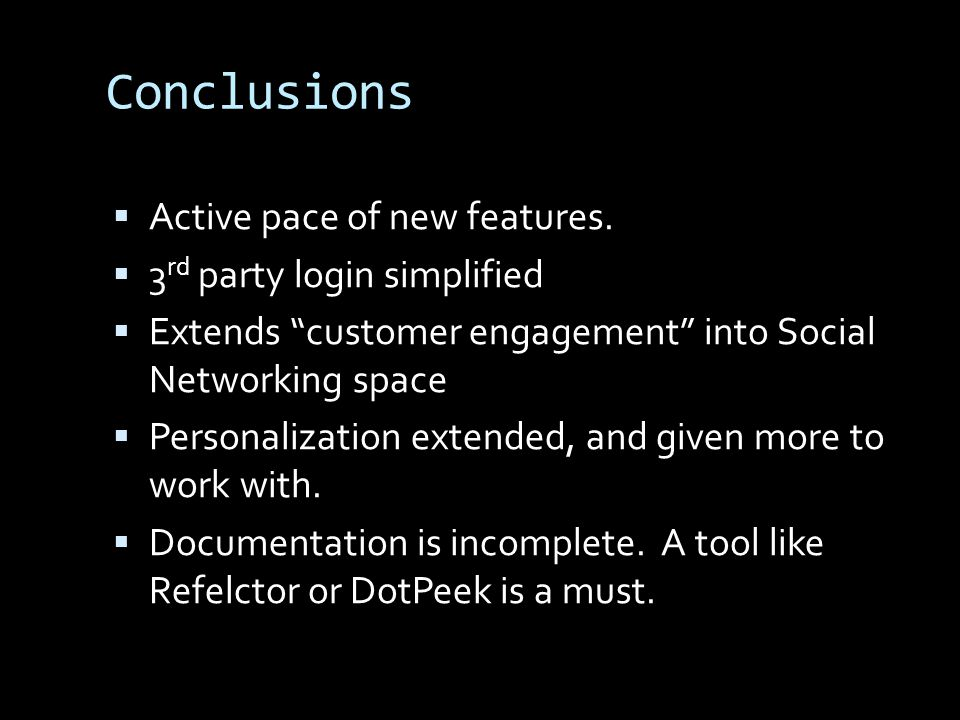 Conclusions Active pace of new features. 3 rd party login simplified Extends customer engagement into Social Networking space Personalization extended