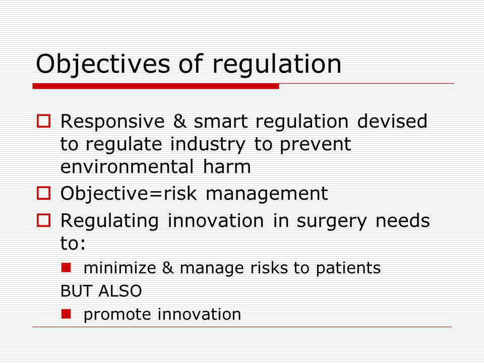 Objectives of regulation Responsive & smart regulation devised to regulate industry to prevent environmental harm Objective=risk management Regulating