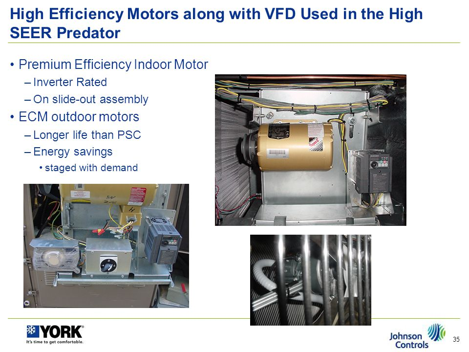 Variable Frequency Drive All High SEER Predators will have a VFD as opposed to an ECM motor which brings with it –A five year warranty that can be redeemed directly from Mitsubishi.