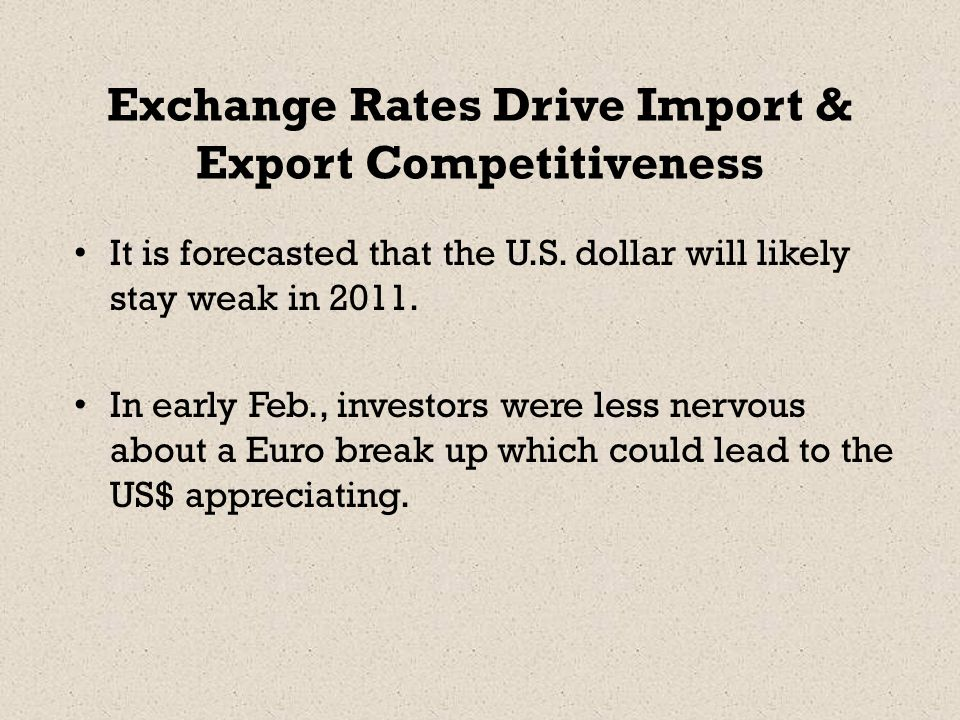 Exchange Rates Drive Import & Export Competitiveness It is forecasted that the U.S.