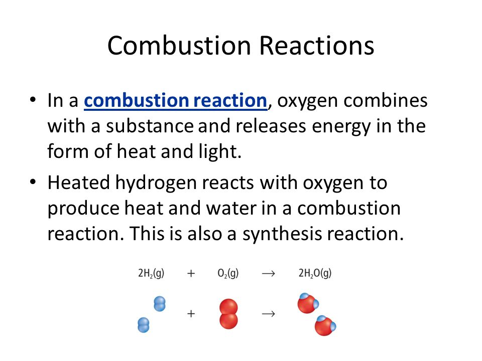 Combustion Reactions In a combustion reaction, oxygen combines with a substance and releases energy in the form of heat and light. Heated hydrogen rea