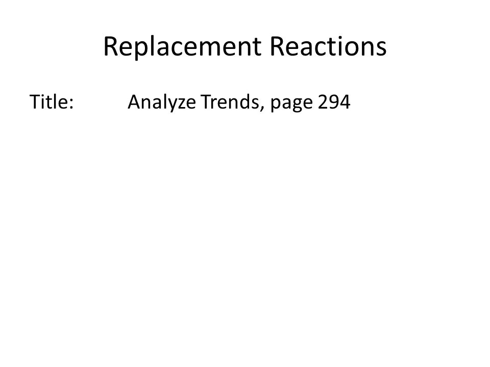 Replacement Reactions Title:Analyze Trends, page 294