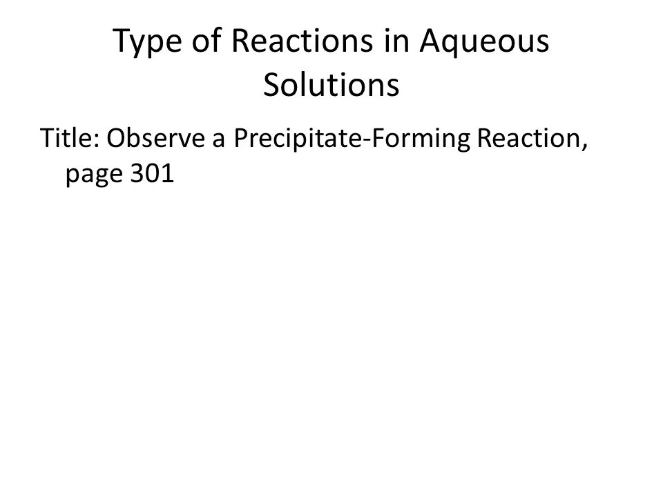 Type of Reactions in Aqueous Solutions Title:Observe a Precipitate-Forming Reaction, page 301
