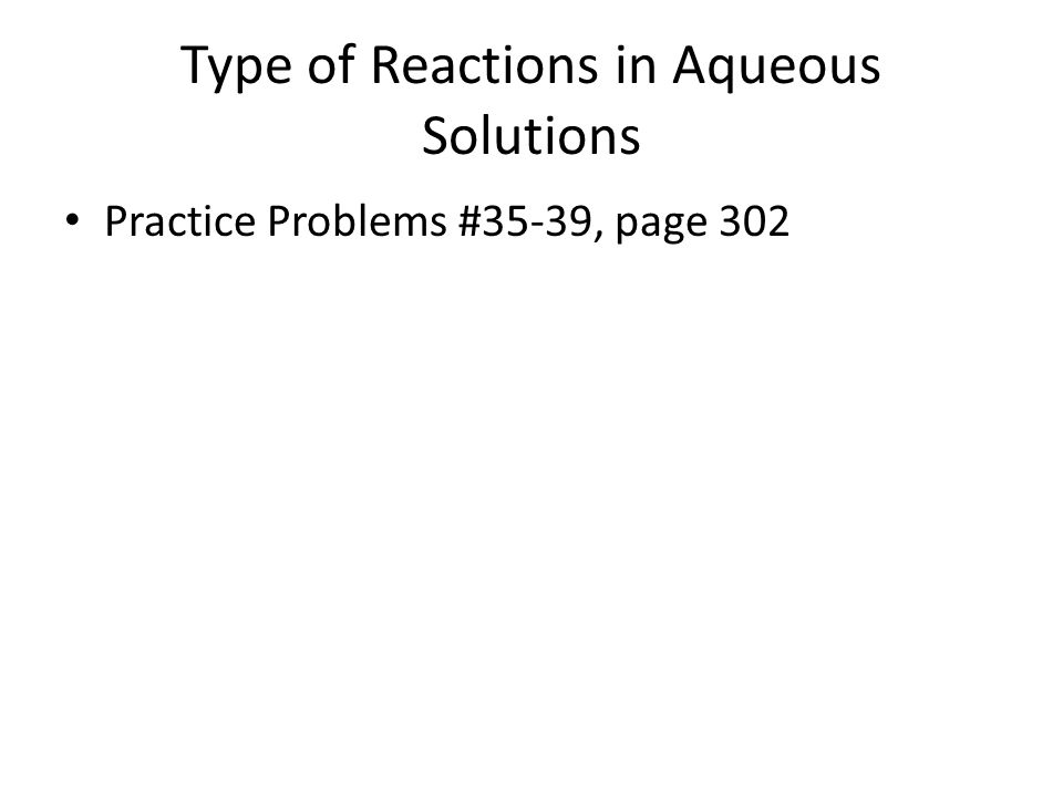Type of Reactions in Aqueous Solutions Practice Problems #35-39, page 302