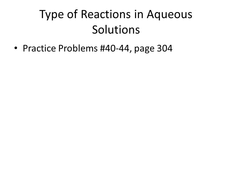 Type of Reactions in Aqueous Solutions Practice Problems #40-44, page 304