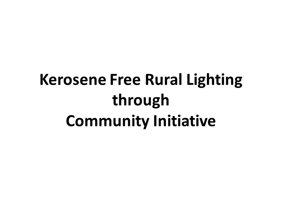Kerosene Free Rural Lighting through Community Initiative