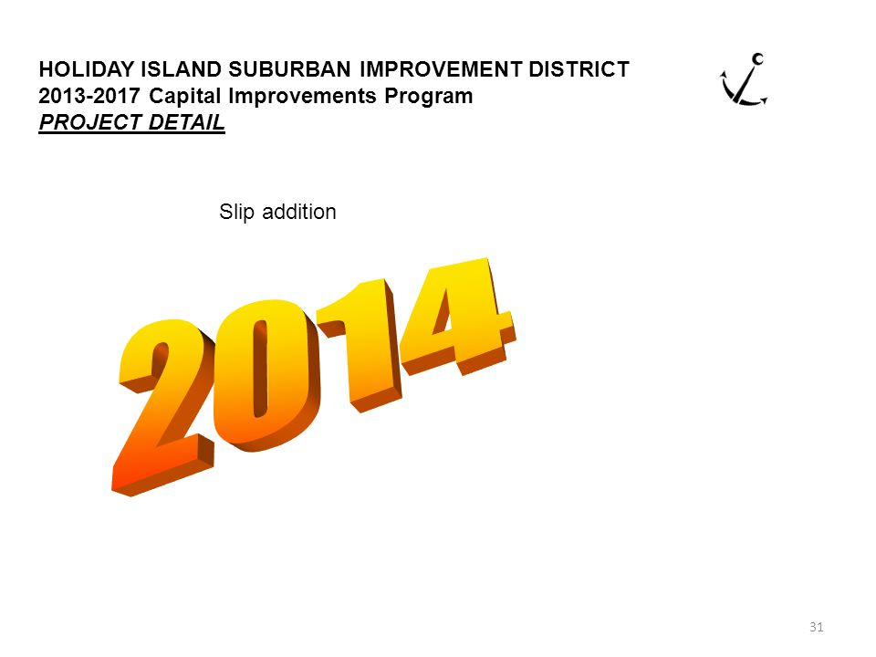 31 HOLIDAY ISLAND SUBURBAN IMPROVEMENT DISTRICT 2013-2017 Capital Improvements Program PROJECT DETAIL Slip addition