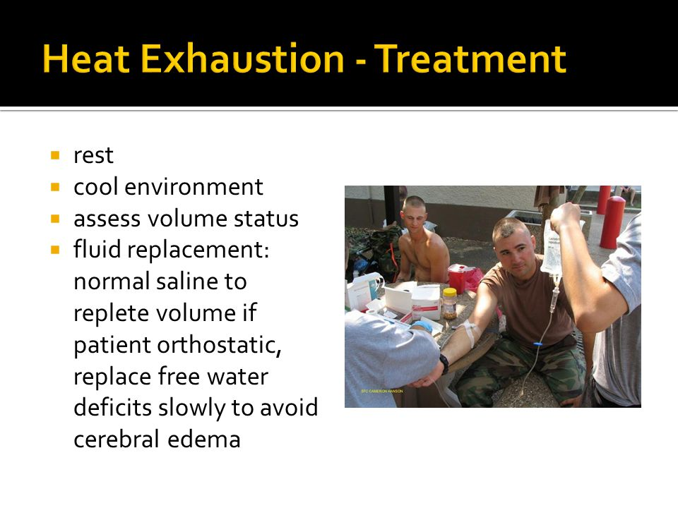 rest cool environment assess volume status fluid replacement: normal saline to replete volume if patient orthostatic, replace free water deficits slowly to avoid cerebral edema