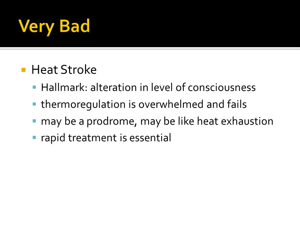 Heat Stroke Hallmark: alteration in level of consciousness thermoregulation is overwhelmed and fails may be a prodrome, may be like heat exhaustion ra