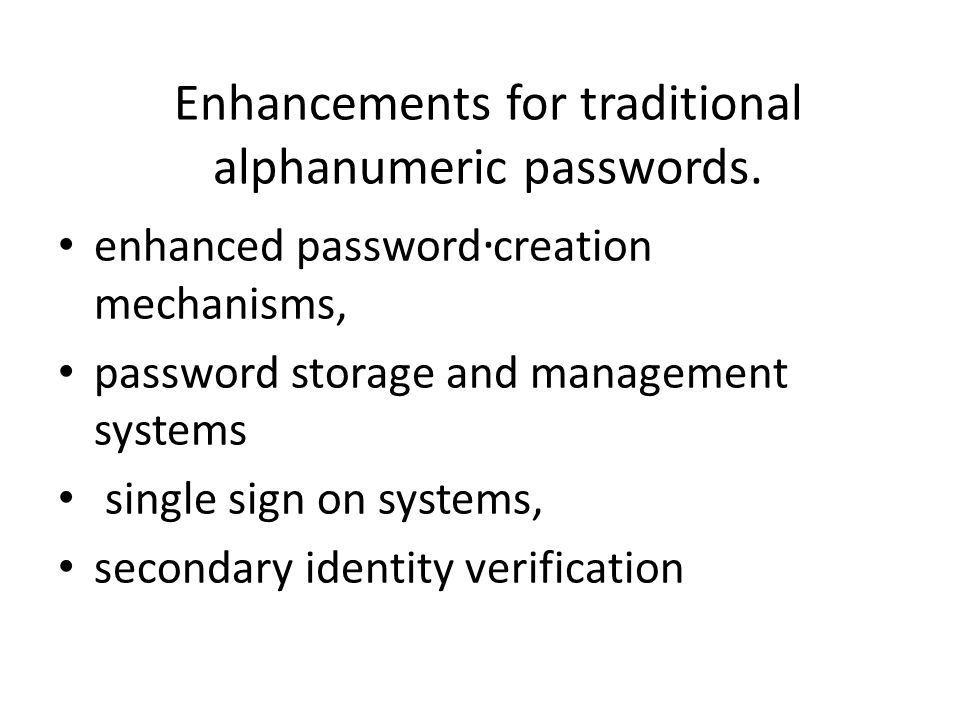 Enhancements for traditional alphanumeric passwords.. enhanced password creation mechanisms, password storage and management systems single sign on sy