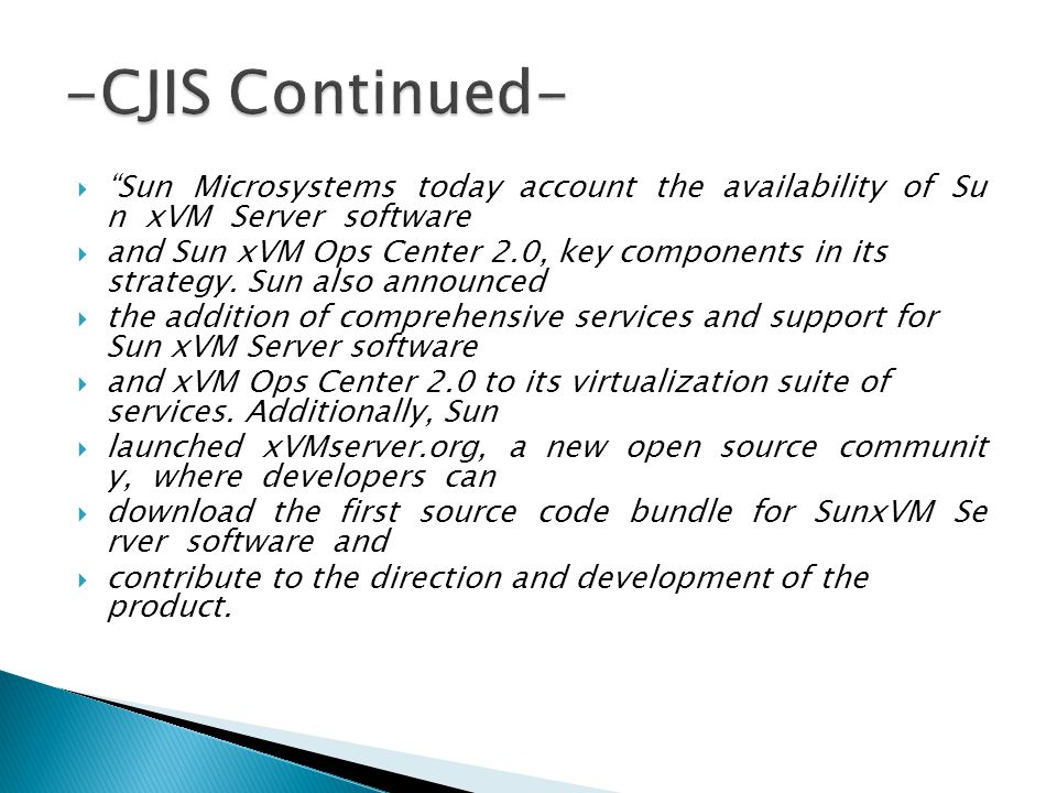 Sun Microsystems today account the availability of Su n xVM Server software and Sun xVM Ops Center 2.0, key components in its strategy.