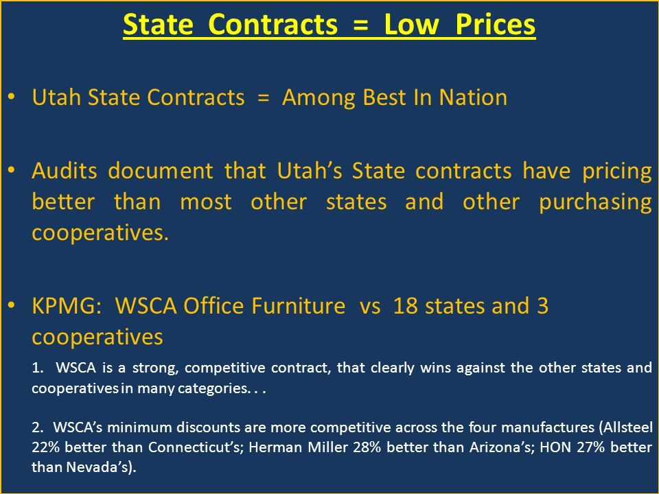 State Contracts = Low Prices Utah State Contracts = Among Best In Nation Audits document that Utahs State contracts have pricing better than most other states and other purchasing cooperatives.