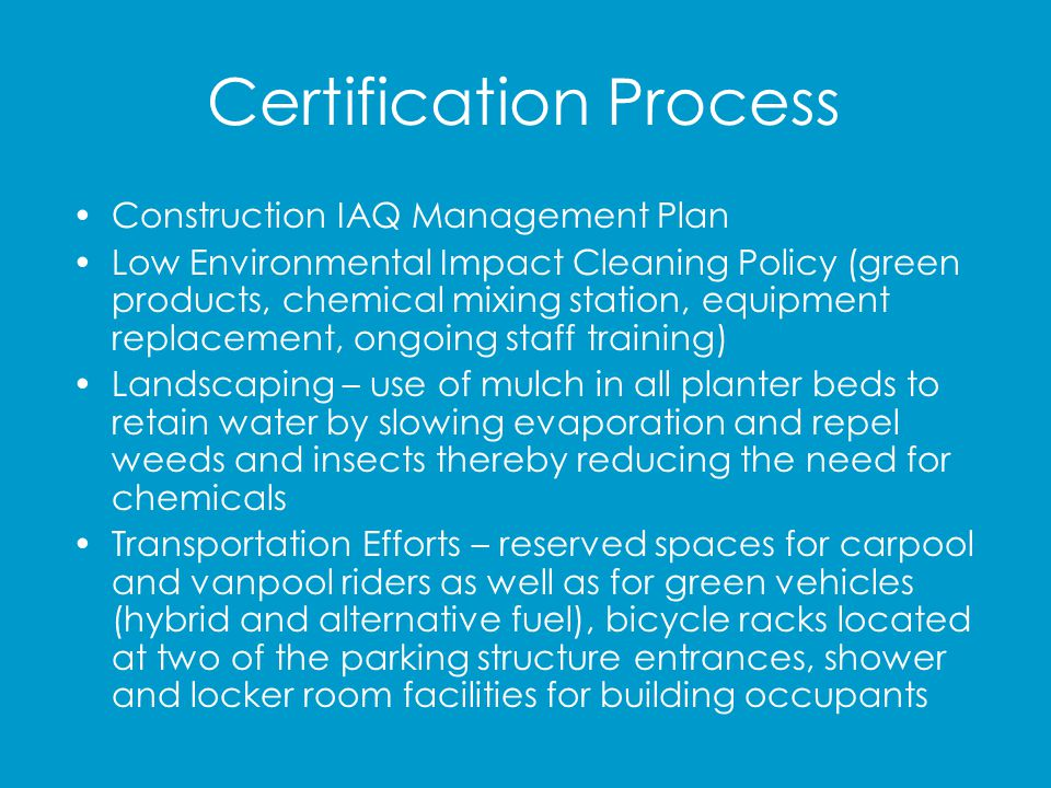 Certification Process Construction IAQ Management Plan Low Environmental Impact Cleaning Policy (green products, chemical mixing station, equipment re