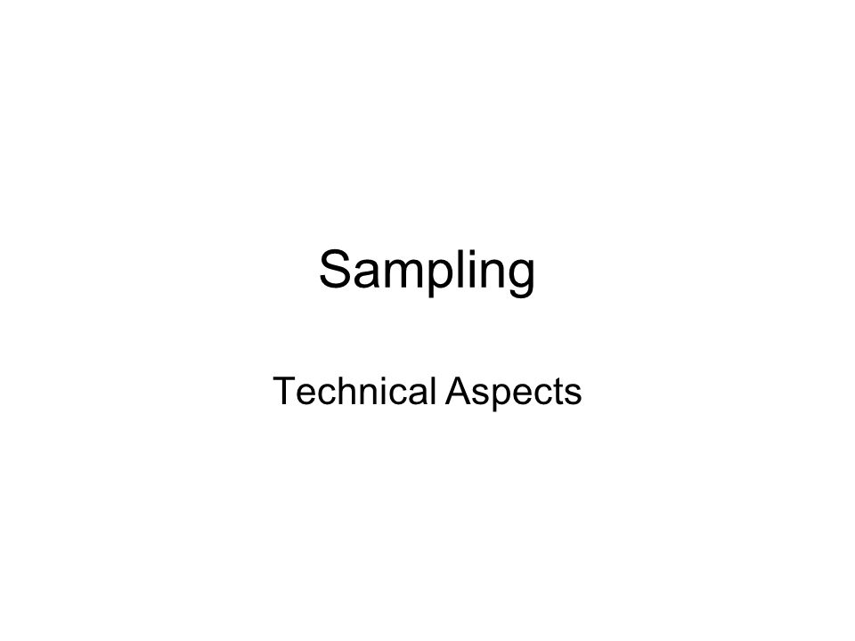Sampling Have discussed different types of sampling –Quota, convenience, judgement and probability samples Will now focus on probability sampling –Theoretical framework –Various probability sampling concepts Stratification, clustering, unequal selection probabilities Systematic sampling; multi-stage sampling