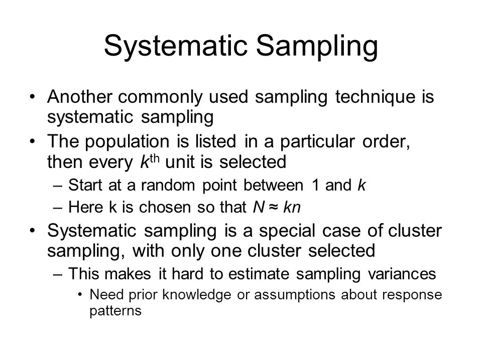 Systematic Sampling Another commonly used sampling technique is systematic sampling The population is listed in a particular order, then every k th un