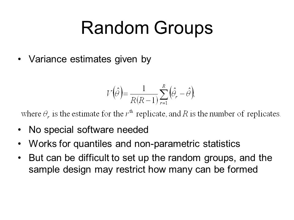 Random Groups Variance estimates given by No special software needed Works for quantiles and non-parametric statistics But can be difficult to set up