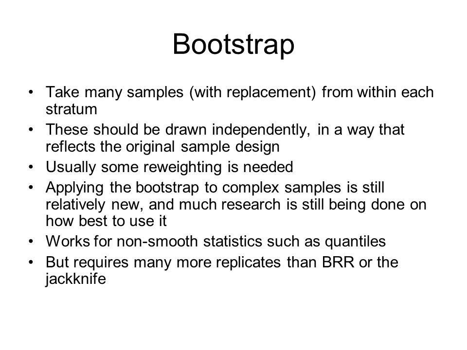 Bootstrap Take many samples (with replacement) from within each stratum These should be drawn independently, in a way that reflects the original sampl