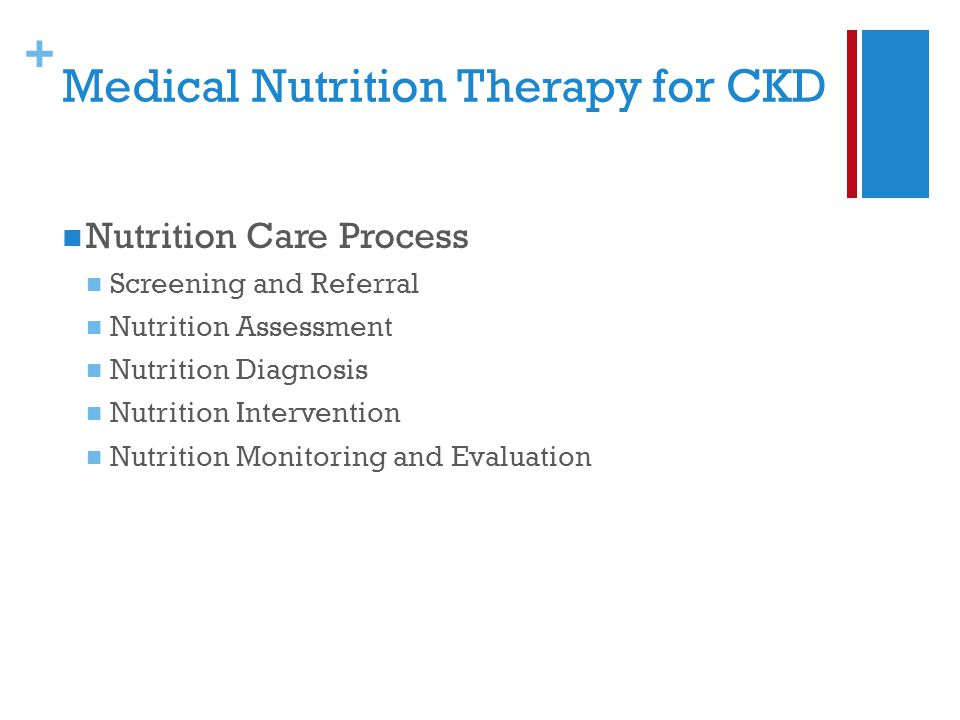 + Medical Nutrition Therapy for CKD Nutrition Care Process Screening and Referral Nutrition Assessment Nutrition Diagnosis Nutrition Intervention Nutrition Monitoring and Evaluation