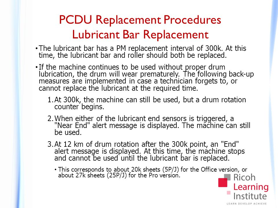PCDU Replacement Procedures Lubricant Bar Replacement The lubricant bar has a PM replacement interval of 300k. At this time, the lubricant bar and rol