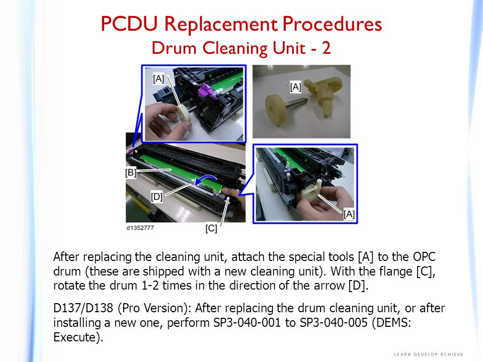 PCDU Replacement Procedures Drum Cleaning Unit - 2 After replacing the cleaning unit, attach the special tools [A] to the OPC drum (these are shipped